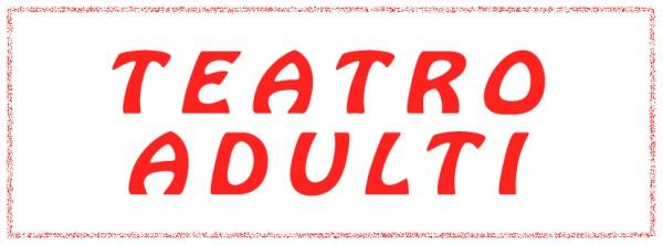 Proposte - Teatro Adulti